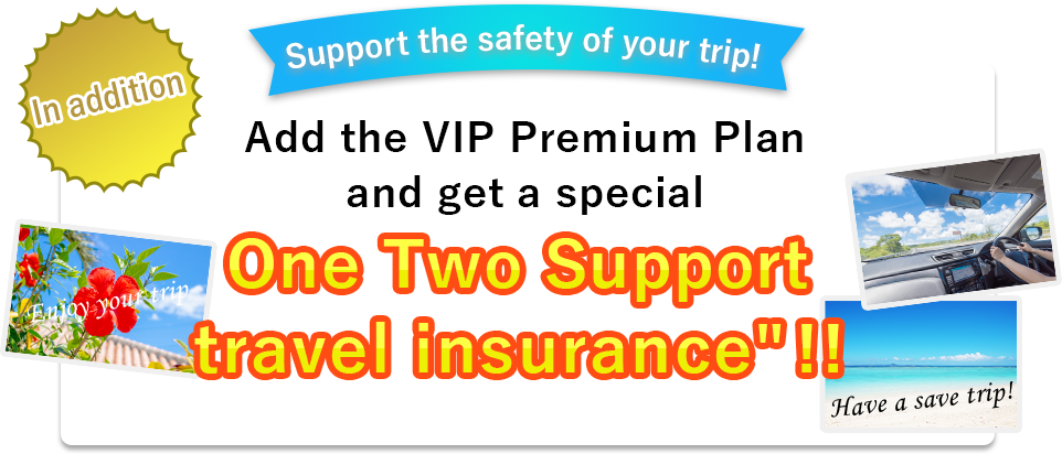 In addition Support the safety of your trip! Add the VIP Premium Plan and get a special One Two Support travel insurance!!
