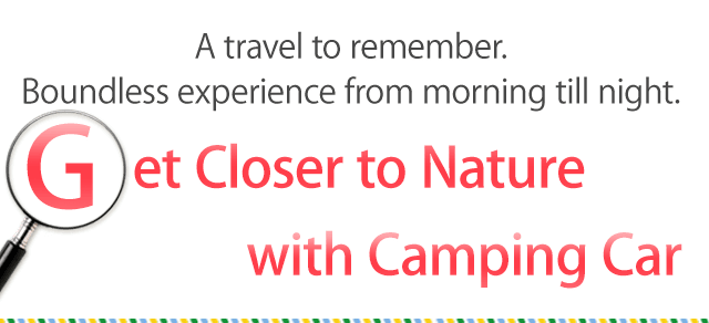 A travel to remember. Boundless experience from morning till night. Get Closer to Nature with Camping Car.